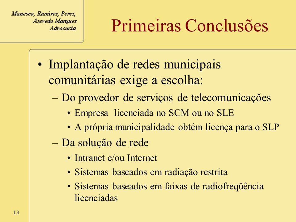 13 Primeiras Conclusões Implantação de redes municipais comunitárias exige a escolha: –Do provedor de serviços de telecomunicações Empresa licenciada