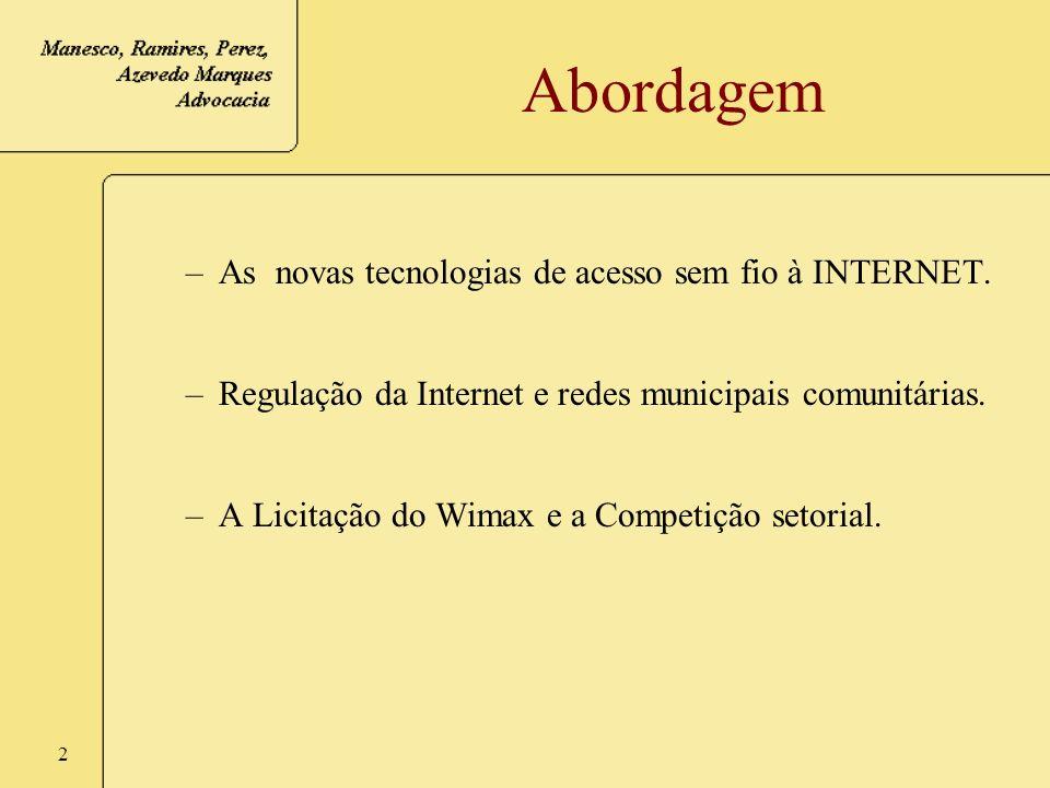 2 Abordagem –As novas tecnologias de acesso sem fio à INTERNET. –Regulação da Internet e redes municipais comunitárias. –A Licitação do Wimax e a Comp