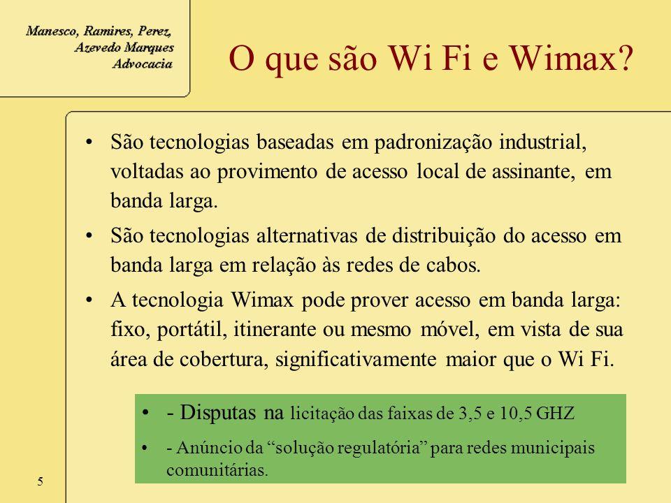 5 O que são Wi Fi e Wimax? São tecnologias baseadas em padronização industrial, voltadas ao provimento de acesso local de assinante, em banda larga. S