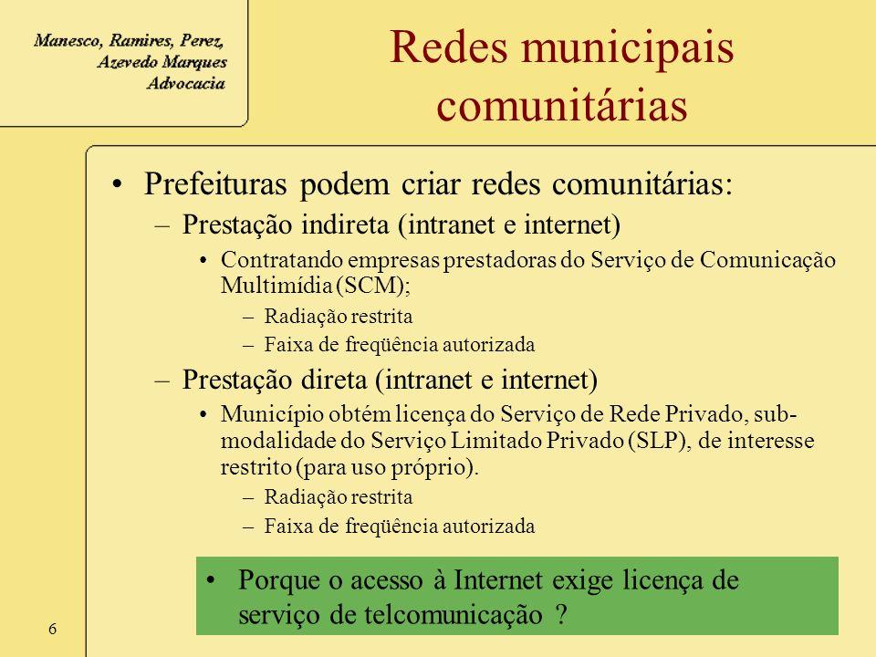 6 Redes municipais comunitárias Prefeituras podem criar redes comunitárias: –Prestação indireta (intranet e internet) Contratando empresas prestadoras