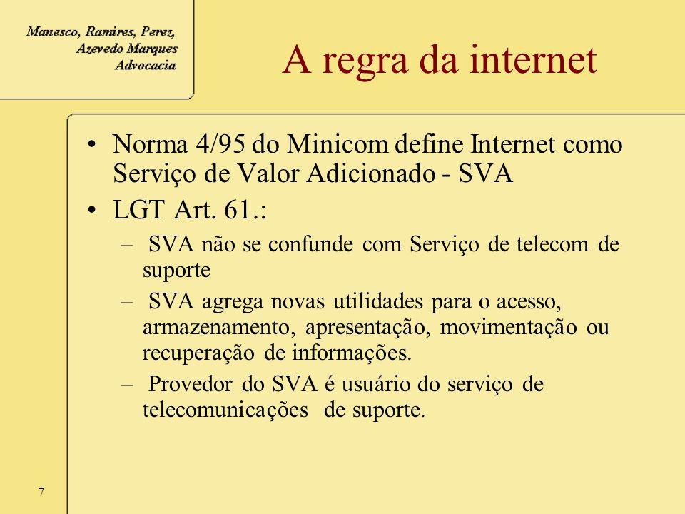 7 A regra da internet Norma 4/95 do Minicom define Internet como Serviço de Valor Adicionado - SVA LGT Art. 61.: – SVA não se confunde com Serviço de