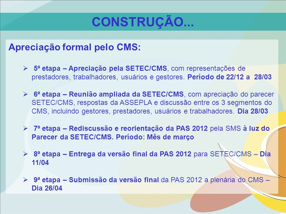 Apreciação formal pelo CMS: 5ª etapa – Apreciação pela SETEC/CMS, com representações de prestadores, trabalhadores, usuários e gestores. Período de 22