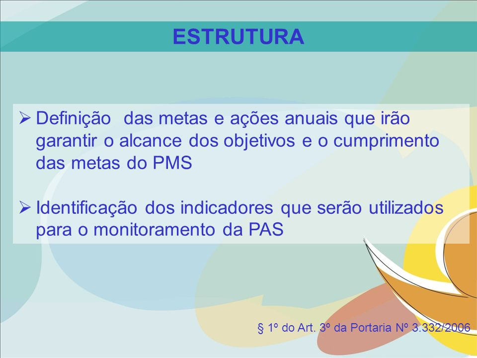 Definição das metas e ações anuais que irão garantir o alcance dos objetivos e o cumprimento das metas do PMS Identificação dos indicadores que serão