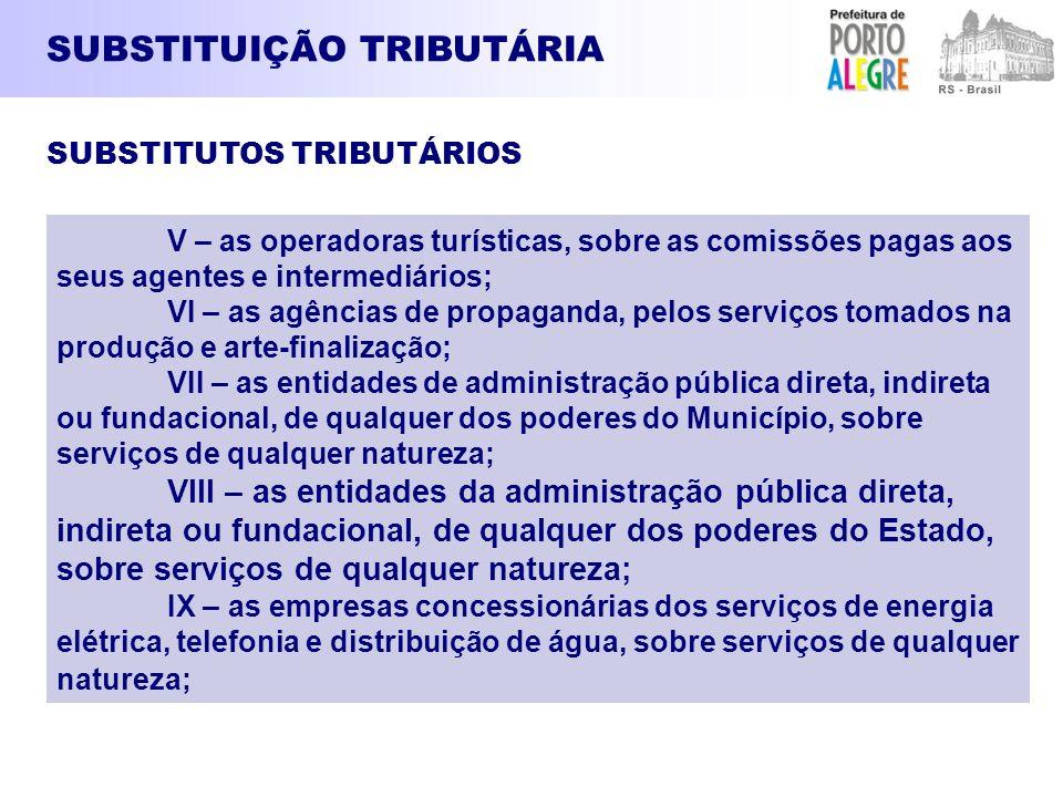 SUBSTITUIÇÃO TRIBUTÁRIA V – as operadoras turísticas, sobre as comissões pagas aos seus agentes e intermediários; VI – as agências de propaganda, pelo