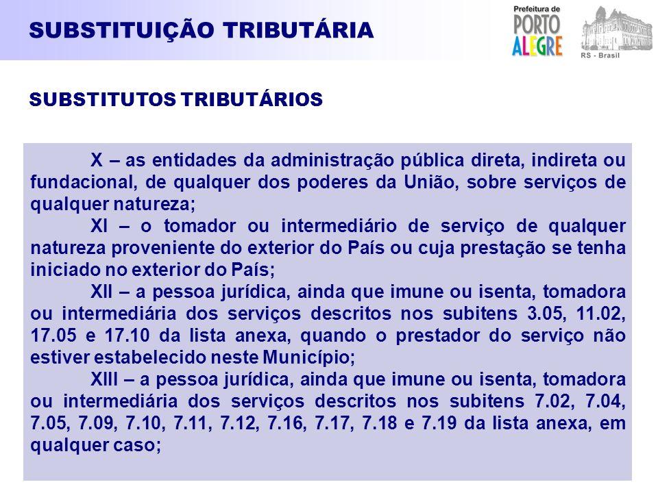 SUBSTITUIÇÃO TRIBUTÁRIA X – as entidades da administração pública direta, indireta ou fundacional, de qualquer dos poderes da União, sobre serviços de
