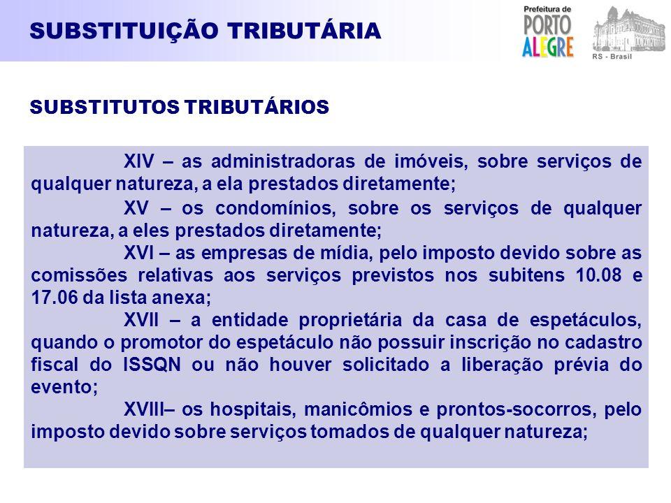 SUBSTITUIÇÃO TRIBUTÁRIA XIV – as administradoras de imóveis, sobre serviços de qualquer natureza, a ela prestados diretamente; XV – os condomínios, so
