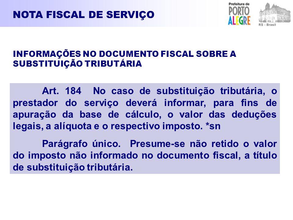NOTA FISCAL DE SERVIÇO Art. 184 No caso de substituição tributária, o prestador do serviço deverá informar, para fins de apuração da base de cálculo,
