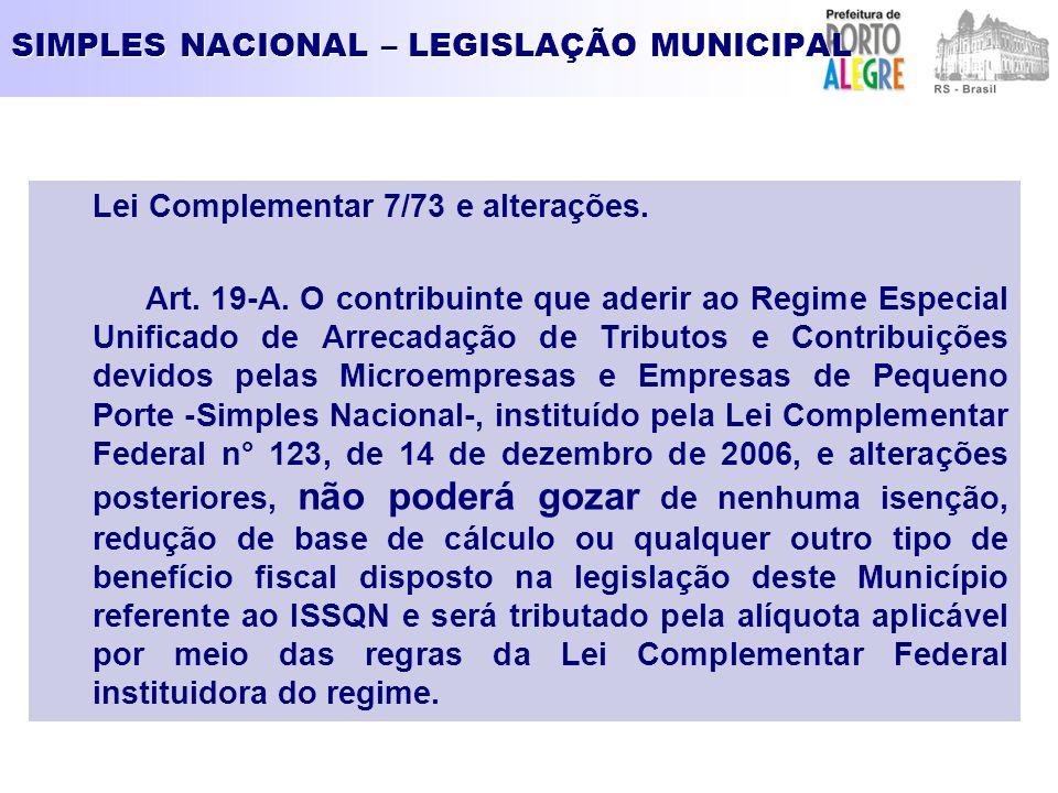 SIMPLES NACIONAL – LEGISLAÇÃO MUNICIPAL Lei Complementar 7/73 e alterações. Art. 19-A. O contribuinte que aderir ao Regime Especial Unificado de Arrec