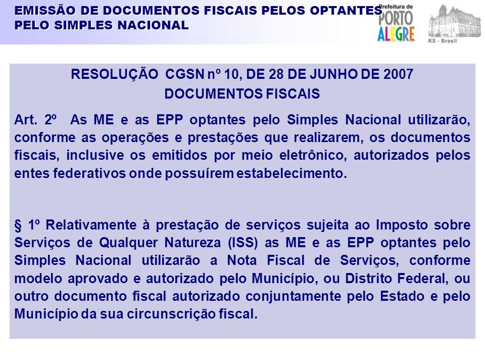 EMISSÃO DE DOCUMENTOS FISCAIS PELOS OPTANTES PELO SIMPLES NACIONAL RESOLUÇÃO CGSN nº 10, DE 28 DE JUNHO DE 2007 DOCUMENTOS FISCAIS Art. 2º As ME e as