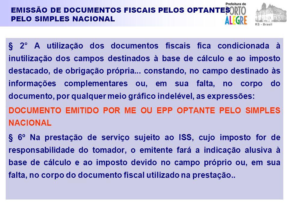 EMISSÃO DE DOCUMENTOS FISCAIS PELOS OPTANTES PELO SIMPLES NACIONAL § 2° A utilização dos documentos fiscais fica condicionada à inutilização dos campo