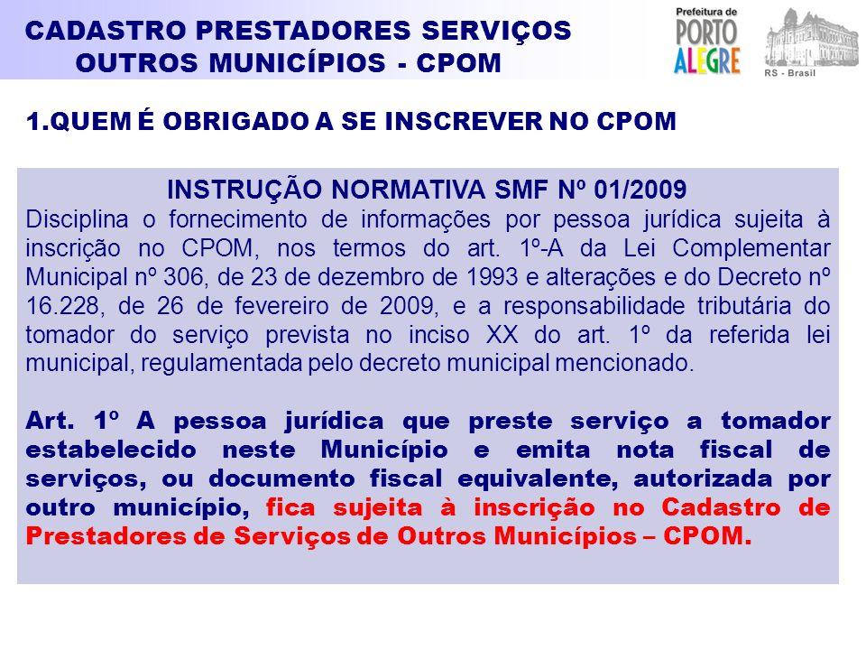 INSTRUÇÃO NORMATIVA SMF Nº 01/2009 Disciplina o fornecimento de informações por pessoa jurídica sujeita à inscrição no CPOM, nos termos do art. 1º-A d