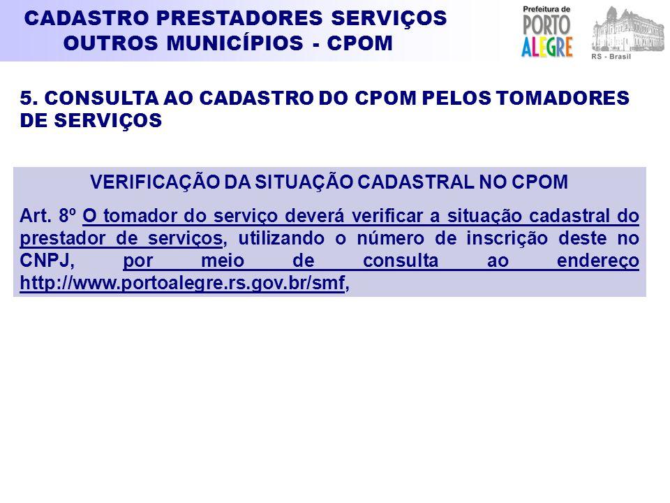 CADASTRO PRESTADORES SERVIÇOS OUTROS MUNICÍPIOS - CPOM VERIFICAÇÃO DA SITUAÇÃO CADASTRAL NO CPOM Art. 8º O tomador do serviço deverá verificar a situa
