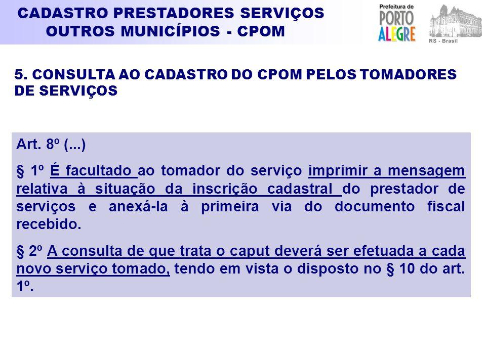 Art. 8º (...) § 1º É facultado ao tomador do serviço imprimir a mensagem relativa à situação da inscrição cadastral do prestador de serviços e anexá-l