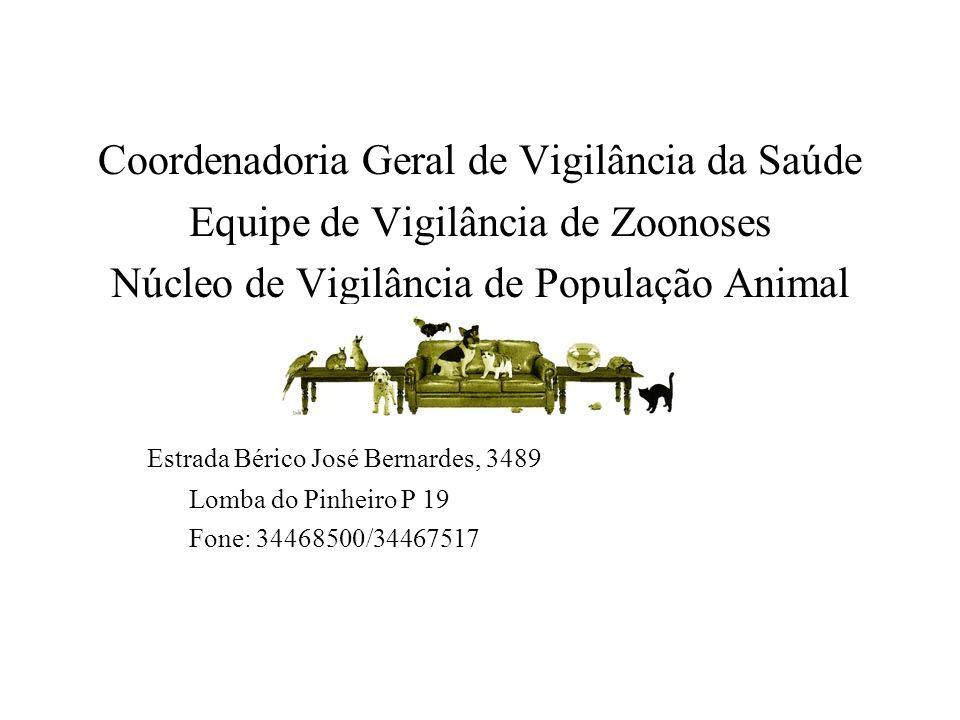 Coordenadoria Geral de Vigilância da Saúde Equipe de Vigilância de Zoonoses Núcleo de Vigilância de População Animal Estrada Bérico José Bernardes, 34
