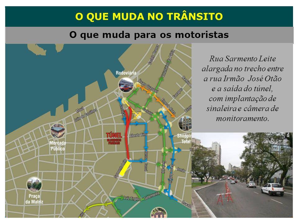O QUE MUDA NO TRÂNSITO O que muda para os motoristas Rua Sarmento Leite alargada no trecho entre a rua Irmão José Otão e a saída do túnel, com implant