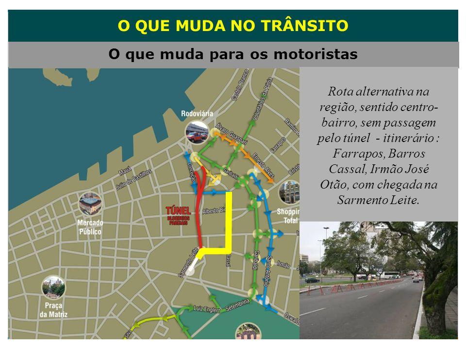 O QUE MUDA NO TRÂNSITO O que muda para os motoristas Rota alternativa na região, sentido centro- bairro, sem passagem pelo túnel - itinerário : Farrap