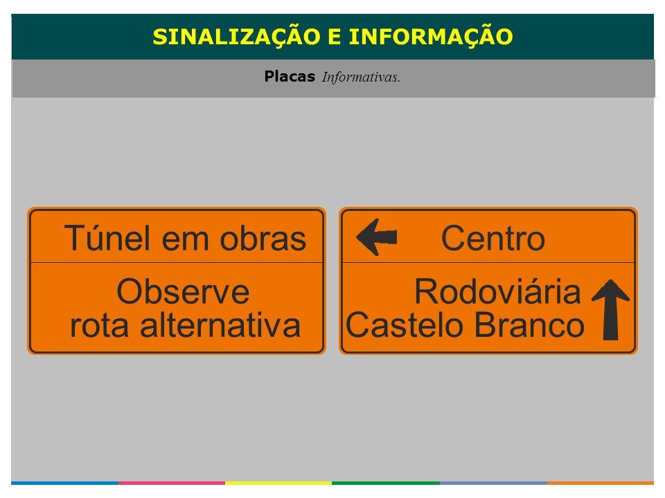 SINALIZAÇÃO E INFORMAÇÃO Placas Informativas. CentroTúnel em obras Observe rota alternativa Rodoviária Castelo Branco