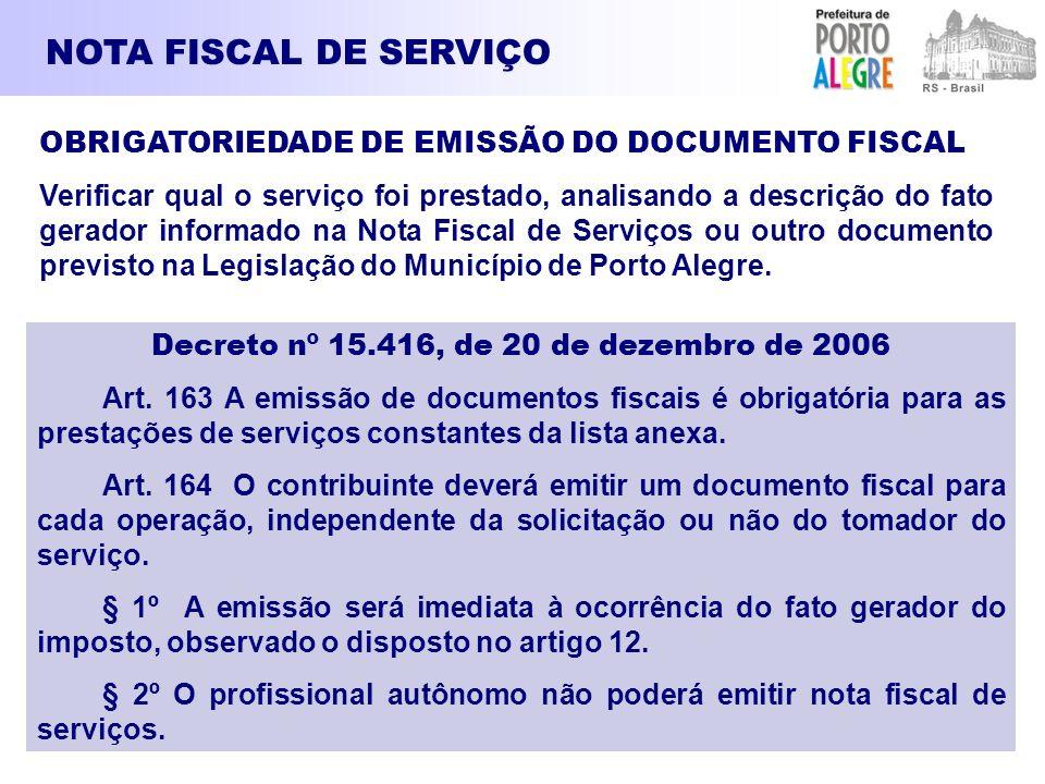 NOTA FISCAL DE SERVIÇO OBRIGATORIEDADE DE EMISSÃO DO DOCUMENTO FISCAL Verificar qual o serviço foi prestado, analisando a descrição do fato gerador in