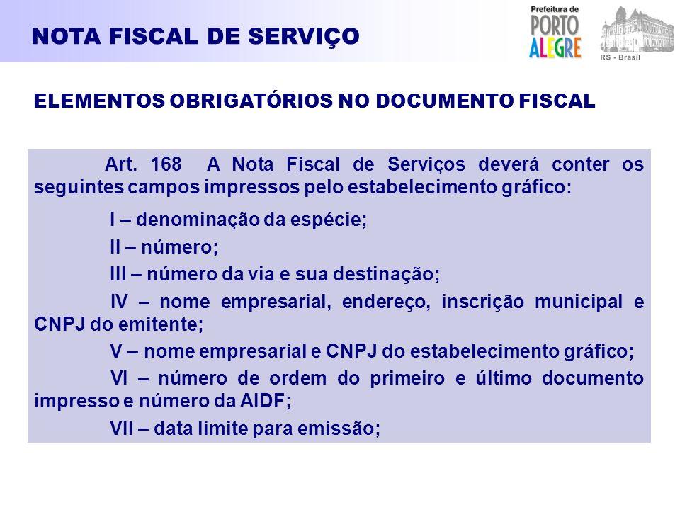 NOTA FISCAL DE SERVIÇO ELEMENTOS OBRIGATÓRIOS NO DOCUMENTO FISCAL Art. 168 A Nota Fiscal de Serviços deverá conter os seguintes campos impressos pelo