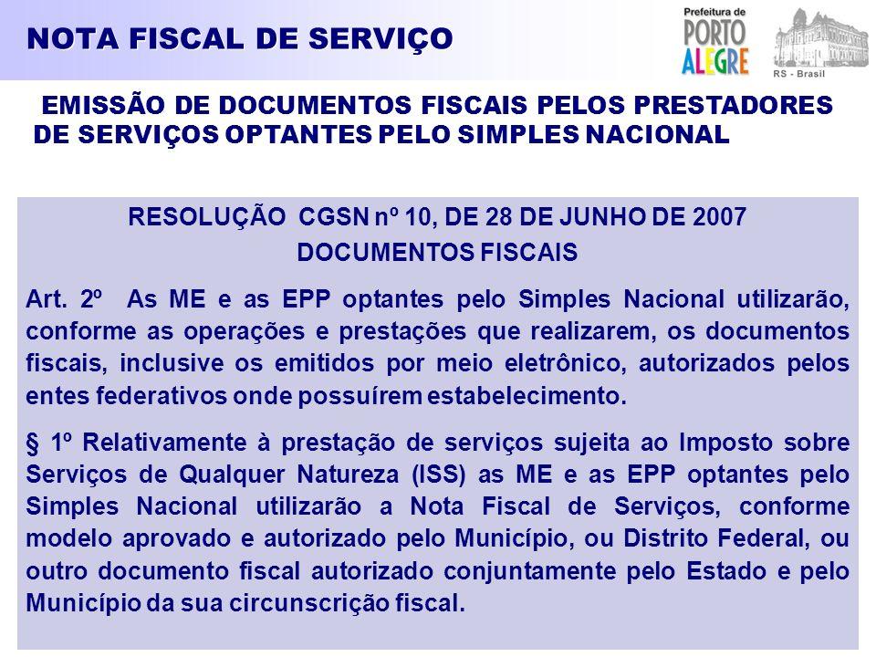 NOTA FISCAL DE SERVIÇO RESOLUÇÃO CGSN nº 10, DE 28 DE JUNHO DE 2007 DOCUMENTOS FISCAIS Art. 2º As ME e as EPP optantes pelo Simples Nacional utilizarã