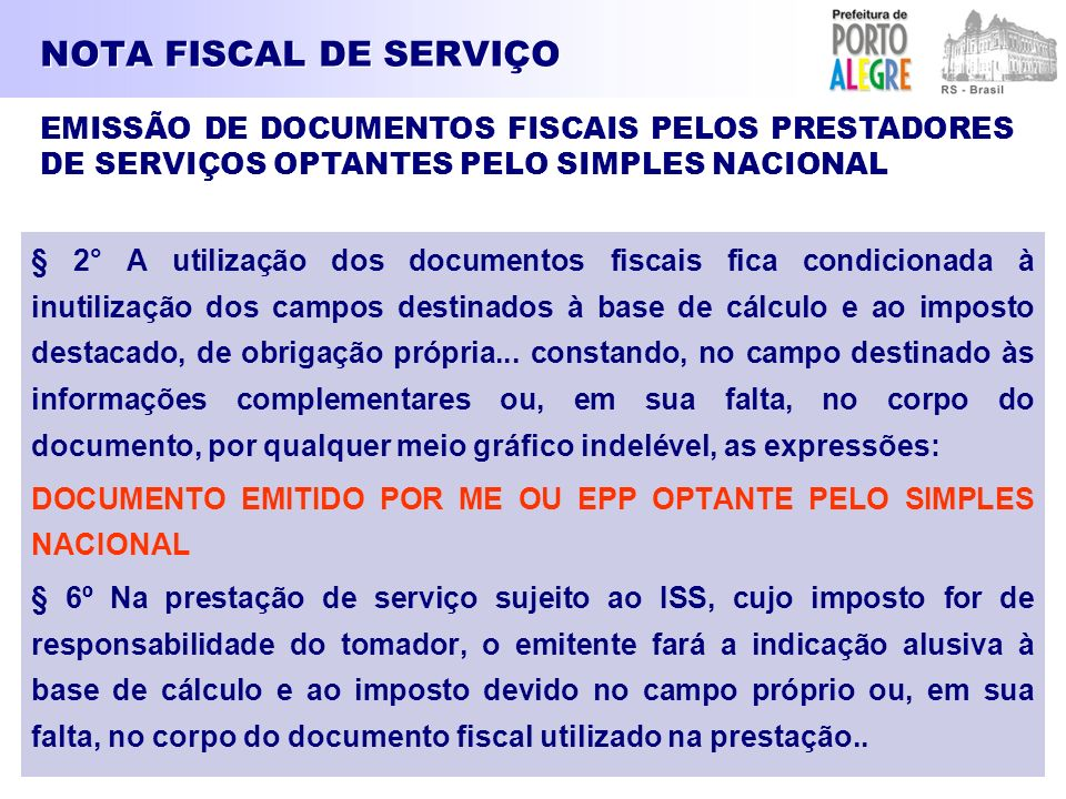 NOTA FISCAL DE SERVIÇO § 2° A utilização dos documentos fiscais fica condicionada à inutilização dos campos destinados à base de cálculo e ao imposto