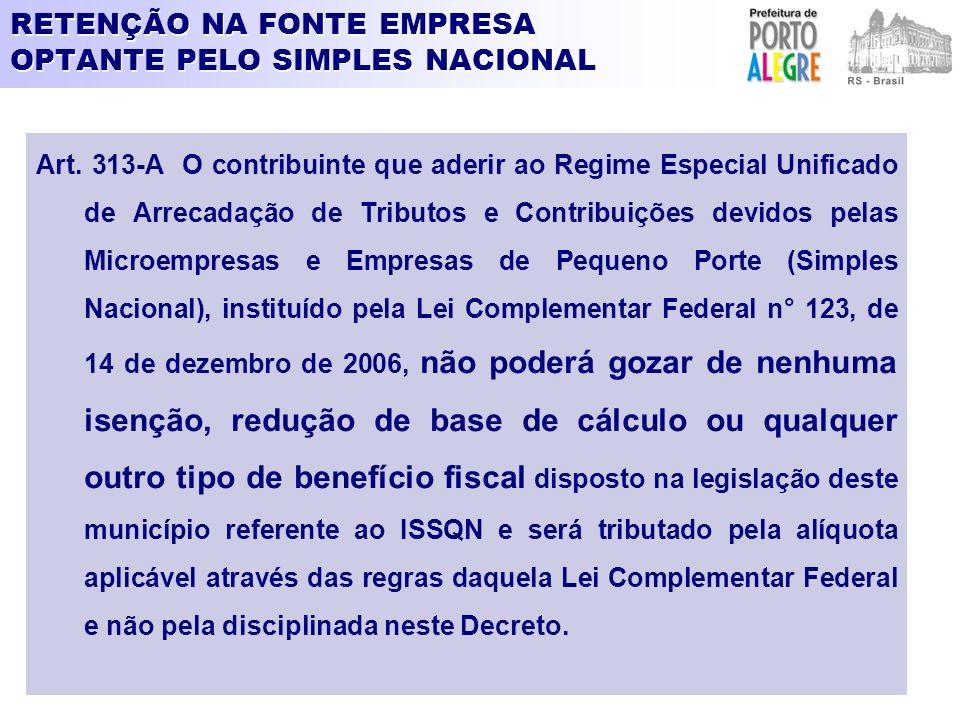 RETENÇÃO NA FONTE EMPRESA OPTANTE PELO SIMPLES NACIONAL Art. 313-A O contribuinte que aderir ao Regime Especial Unificado de Arrecadação de Tributos e