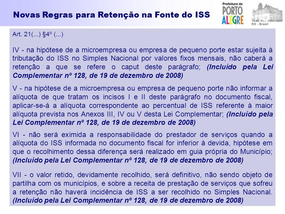 Art. 21(...) §4º (...) IV - na hipótese de a microempresa ou empresa de pequeno porte estar sujeita à tributação do ISS no Simples Nacional por valore