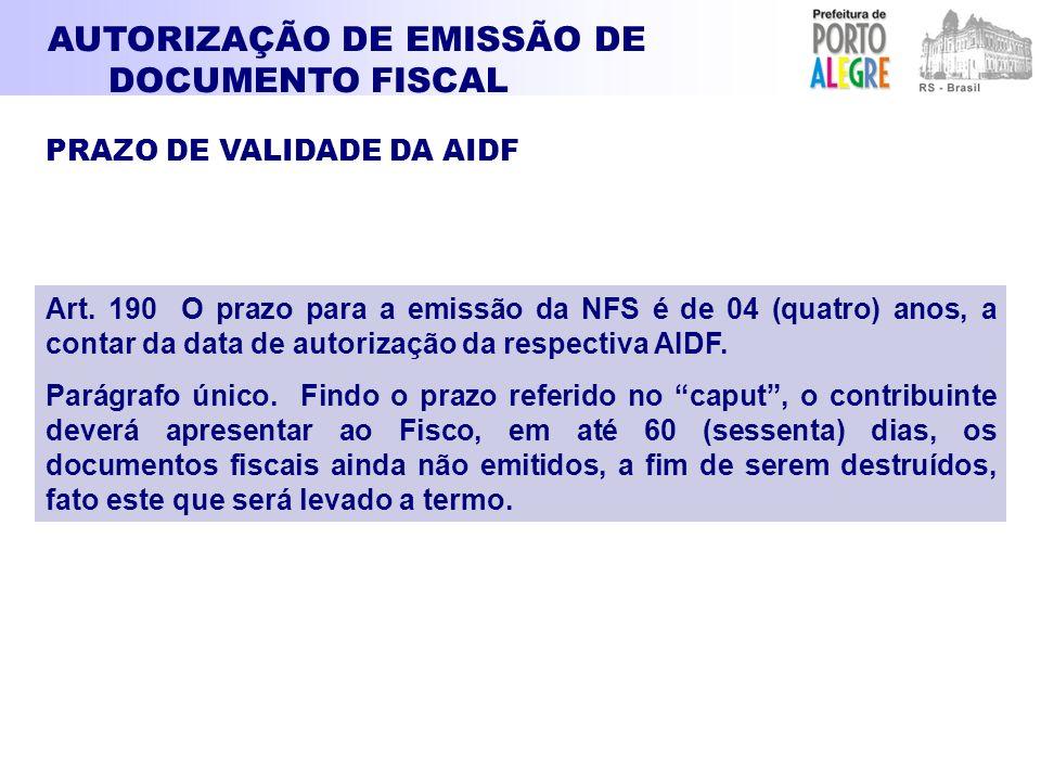 AUTORIZAÇÃO DE EMISSÃO DE DOCUMENTO FISCAL PRAZO DE VALIDADE DA AIDF Art. 190 O prazo para a emissão da NFS é de 04 (quatro) anos, a contar da data de
