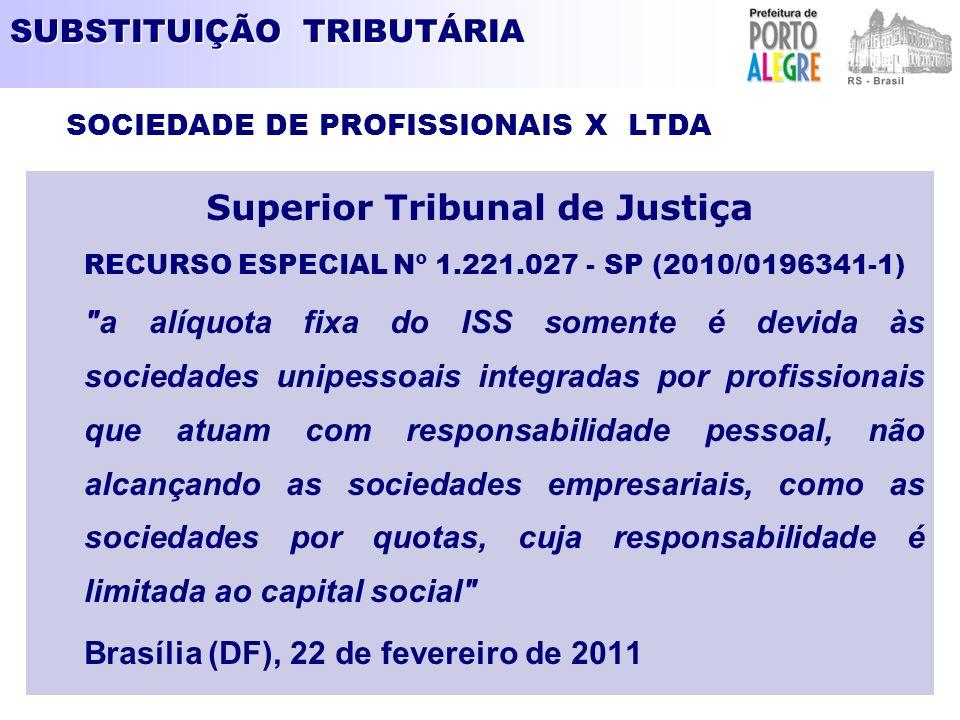 SUBSTITUIÇÃO TRIBUTÁRIA Superior Tribunal de Justiça RECURSO ESPECIAL Nº 1.221.027 - SP (2010/0196341-1)