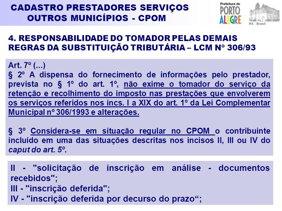 CADASTRO PRESTADORES SERVIÇOS OUTROS MUNICÍPIOS - CPOM Art. 7º (...) § 2º A dispensa do fornecimento de informações pelo prestador, prevista no § 1º d