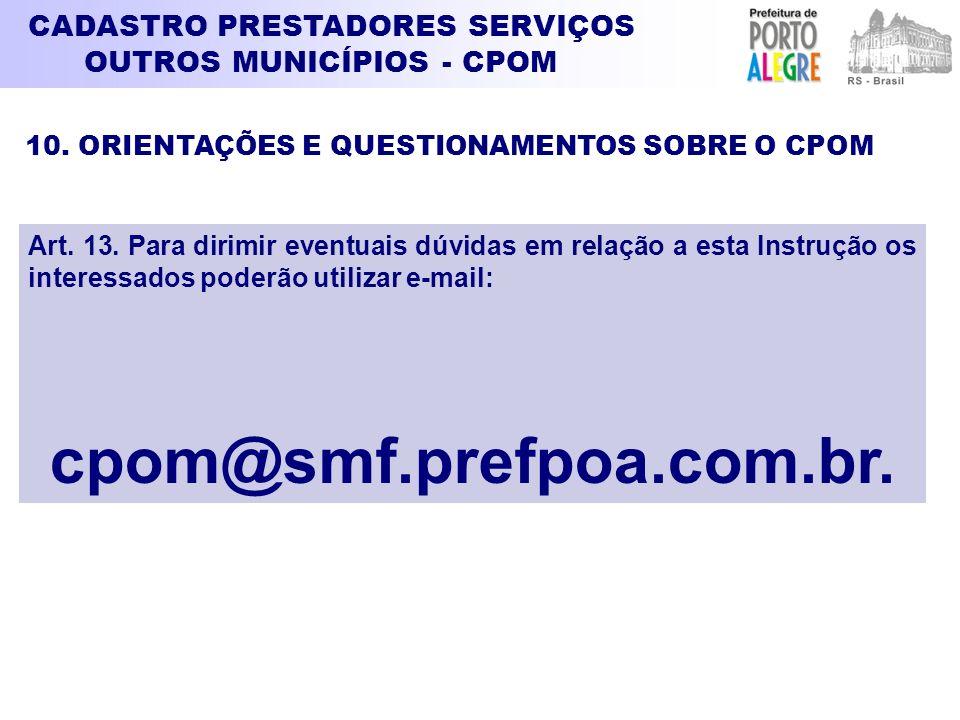 Art. 13. Para dirimir eventuais dúvidas em relação a esta Instrução os interessados poderão utilizar e-mail: cpom@smf.prefpoa.com.br. CADASTRO PRESTAD
