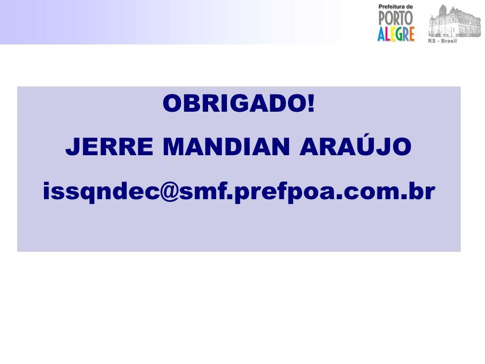OBRIGADO! JERRE MANDIAN ARAÚJO issqndec@smf.prefpoa.com.br