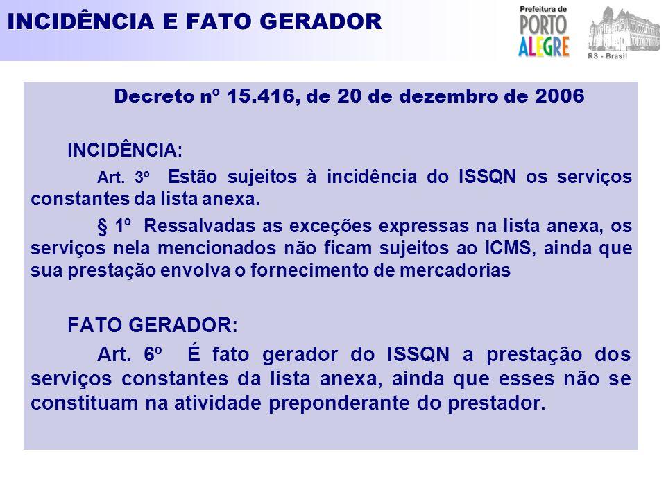 INCIDÊNCIA E FATO GERADOR Decreto nº 15.416, de 20 de dezembro de 2006 INCIDÊNCIA: Art. 3º Estão sujeitos à incidência do ISSQN os serviços constantes
