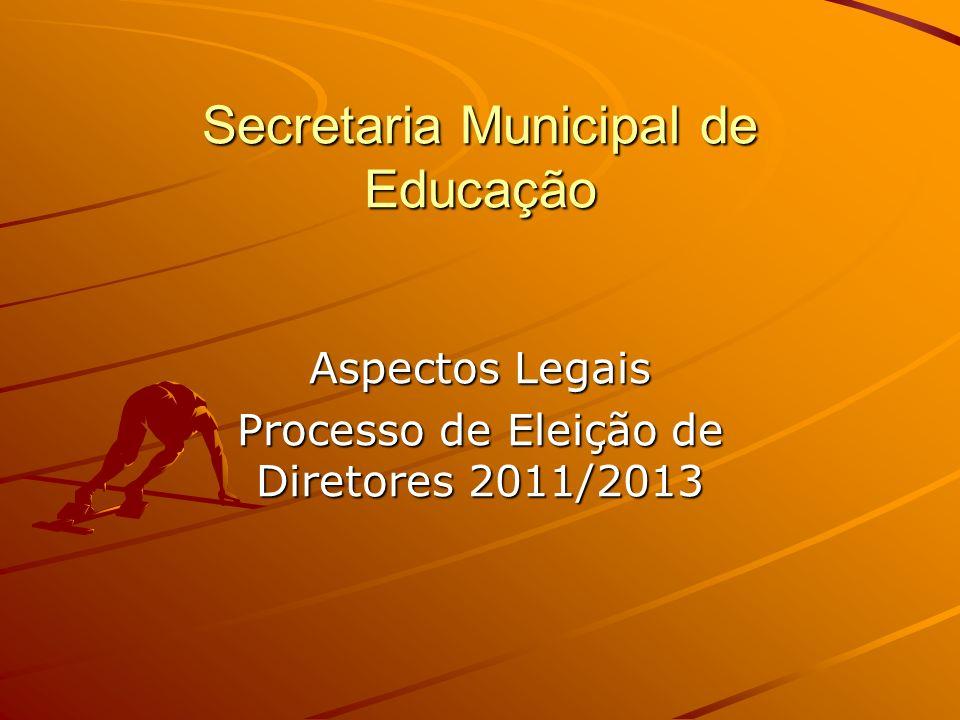 Secretaria Municipal de Educação Aspectos Legais Processo de Eleição de Diretores 2011/2013