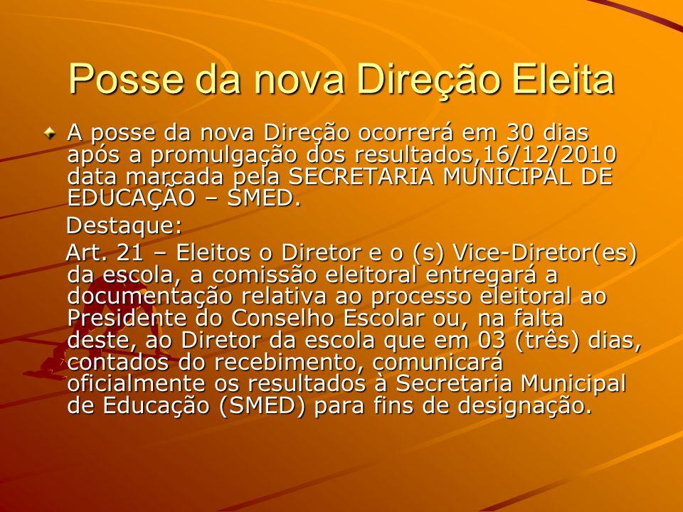 Posse da nova Direção Eleita A posse da nova Direção ocorrerá em 30 dias após a promulgação dos resultados,16/12/2010 data marcada pela SECRETARIA MUN