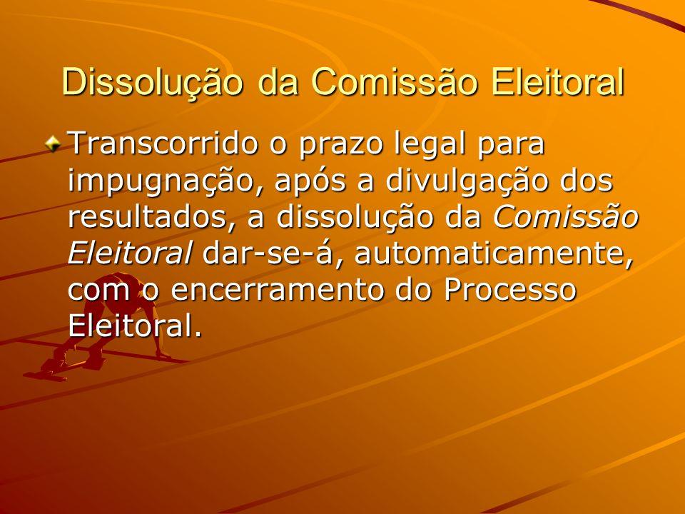 Dissolução da Comissão Eleitoral Transcorrido o prazo legal para impugnação, após a divulgação dos resultados, a dissolução da Comissão Eleitoral dar-