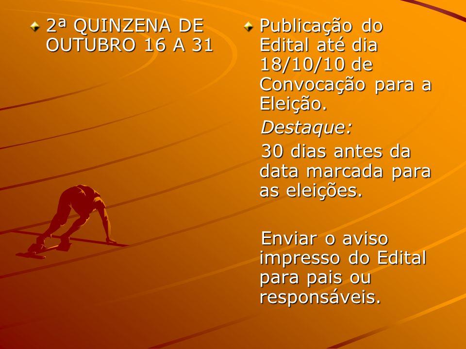 2ª QUINZENA DE OUTUBRO 16 A 31 Publicação do Edital até dia 18/10/10 de Convocação para a Eleição. Destaque: Destaque: 30 dias antes da data marcada p