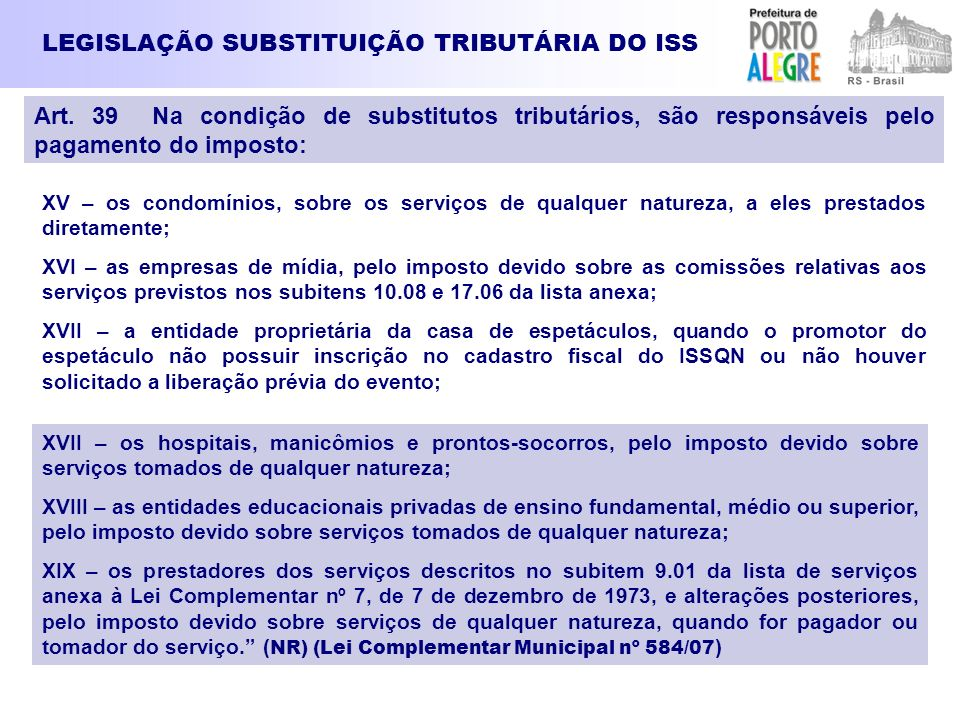 LEGISLAÇÃO SUBSTITUIÇÃO TRIBUTÁRIA DO ISS XV – os condomínios, sobre os serviços de qualquer natureza, a eles prestados diretamente; XVI – as empresas