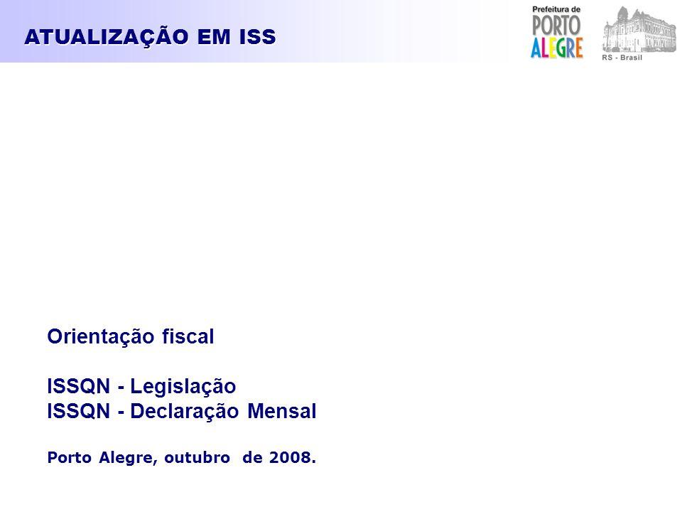 Orientação fiscal ISSQN - Legislação ISSQN - Declaração Mensal Porto Alegre, outubro de 2008. ATUALIZAÇÃO EM ISS