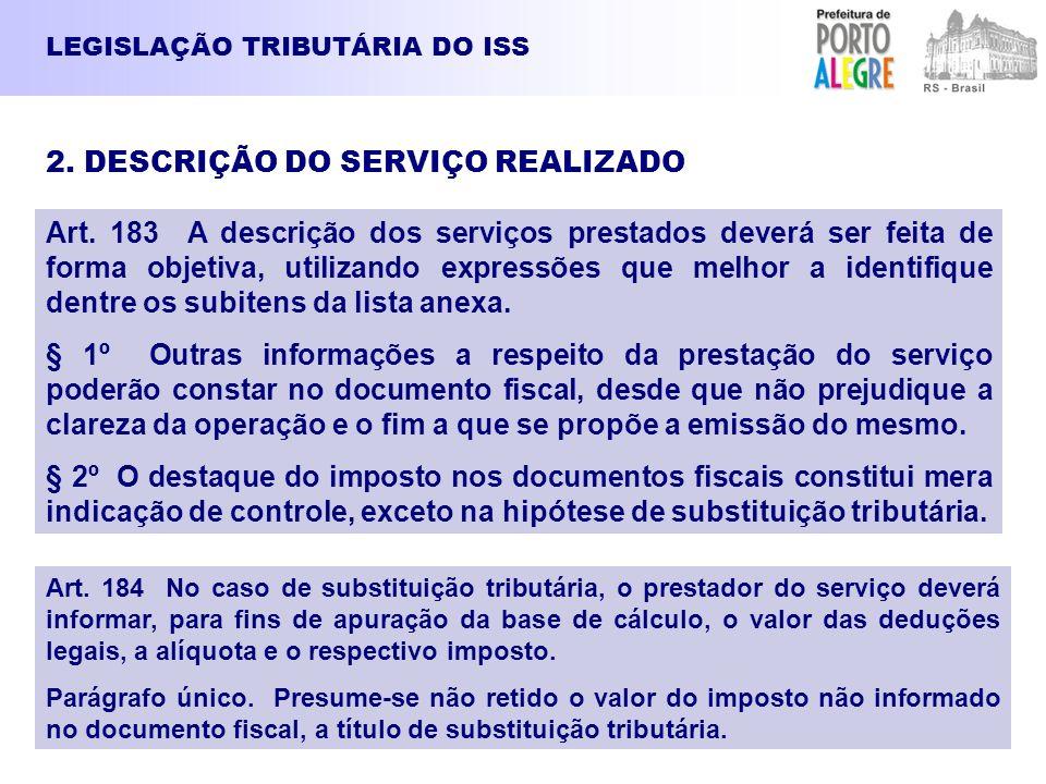 LEGISLAÇÃO TRIBUTÁRIA DO ISS Art. 183 A descrição dos serviços prestados deverá ser feita de forma objetiva, utilizando expressões que melhor a identi