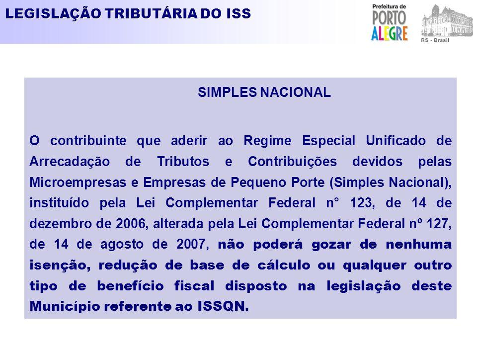 LEGISLAÇÃO TRIBUTÁRIA DO ISS SIMPLES NACIONAL O contribuinte que aderir ao Regime Especial Unificado de Arrecadação de Tributos e Contribuições devido