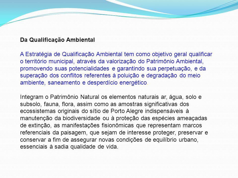 Da Qualificação Ambiental A Estratégia de Qualificação Ambiental tem como objetivo geral qualificar o território municipal, através da valorização do