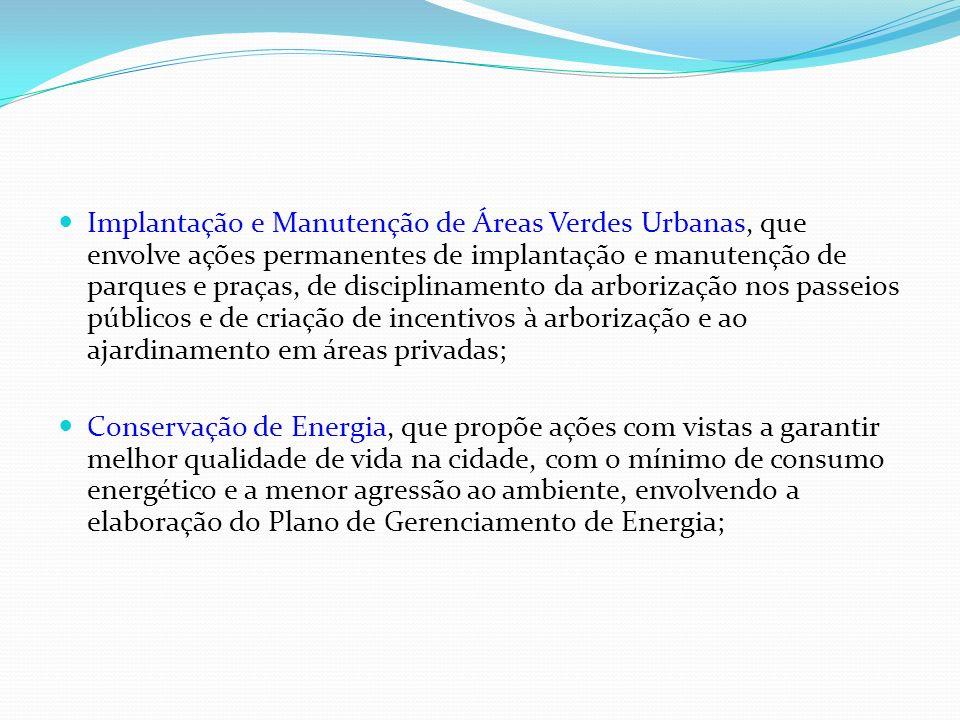 Implantação e Manutenção de Áreas Verdes Urbanas, que envolve ações permanentes de implantação e manutenção de parques e praças, de disciplinamento da