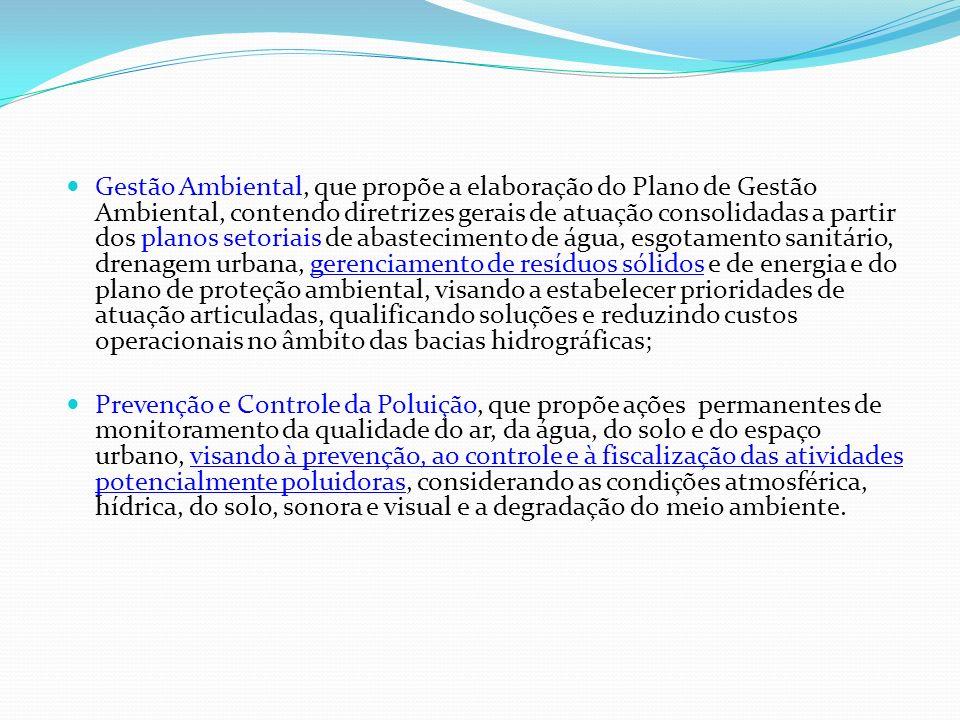 Gestão Ambiental, que propõe a elaboração do Plano de Gestão Ambiental, contendo diretrizes gerais de atuação consolidadas a partir dos planos setoria