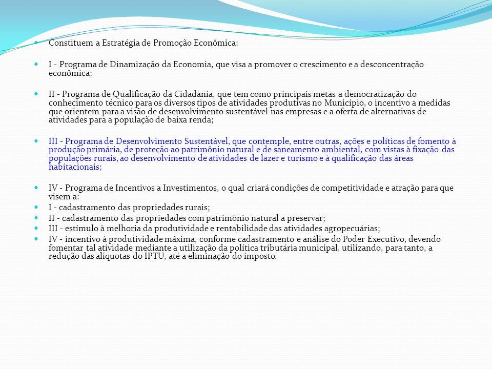 Constituem a Estratégia de Promoção Econômica: I - Programa de Dinamização da Economia, que visa a promover o crescimento e a desconcentração econômic