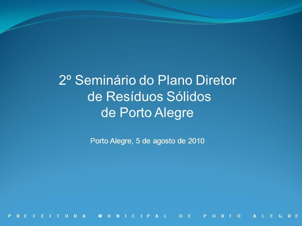 2º Seminário do Plano Diretor de Resíduos Sólidos de Porto Alegre Porto Alegre, 5 de agosto de 2010 P R E F E I T U R A M U N I C I P A L D E P O R T