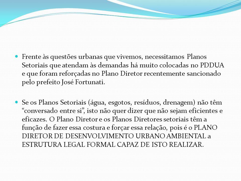 Frente às questões urbanas que vivemos, necessitamos Planos Setoriais que atendam às demandas há muito colocadas no PDDUA e que foram reforçadas no Pl