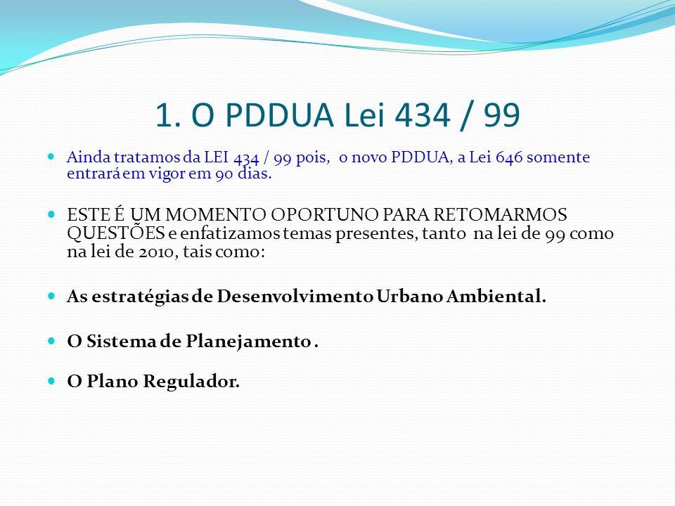 1. O PDDUA Lei 434 / 99 Ainda tratamos da LEI 434 / 99 pois, o novo PDDUA, a Lei 646 somente entrará em vigor em 90 dias. ESTE É UM MOMENTO OPORTUNO P