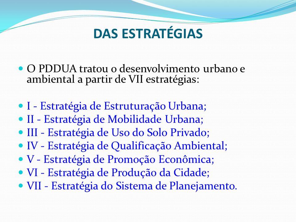 DAS ESTRATÉGIAS O PDDUA tratou o desenvolvimento urbano e ambiental a partir de VII estratégias: I - Estratégia de Estruturação Urbana; II - Estratégi