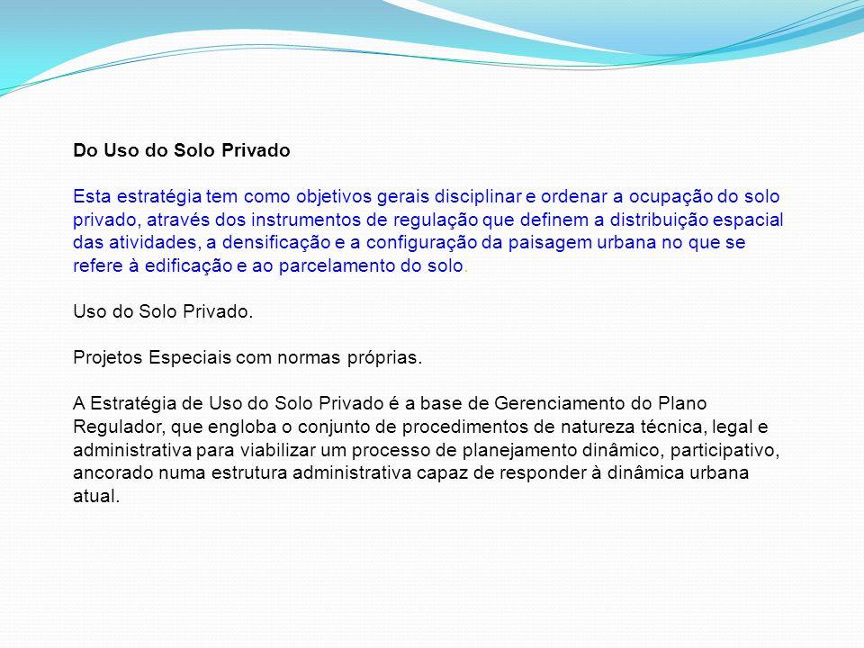 Do Uso do Solo Privado Esta estratégia tem como objetivos gerais disciplinar e ordenar a ocupação do solo privado, através dos instrumentos de regulaç